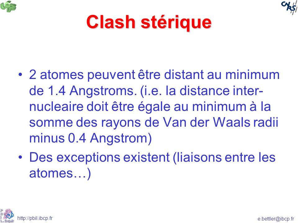 e.bettler@ibcp.fr http://pbil.ibcp.fr Clash stérique 2 atomes peuvent être distant au minimum de 1.4 Angstroms.