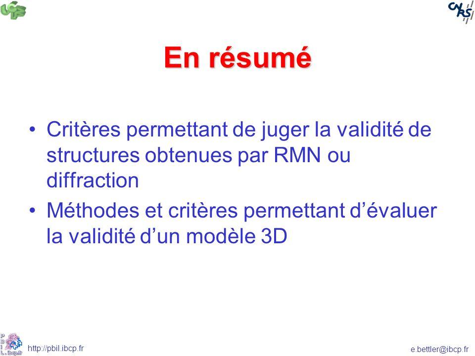 e.bettler@ibcp.fr http://pbil.ibcp.fr En résumé Critères permettant de juger la validité de structures obtenues par RMN ou diffraction Méthodes et critères permettant dévaluer la validité dun modèle 3D