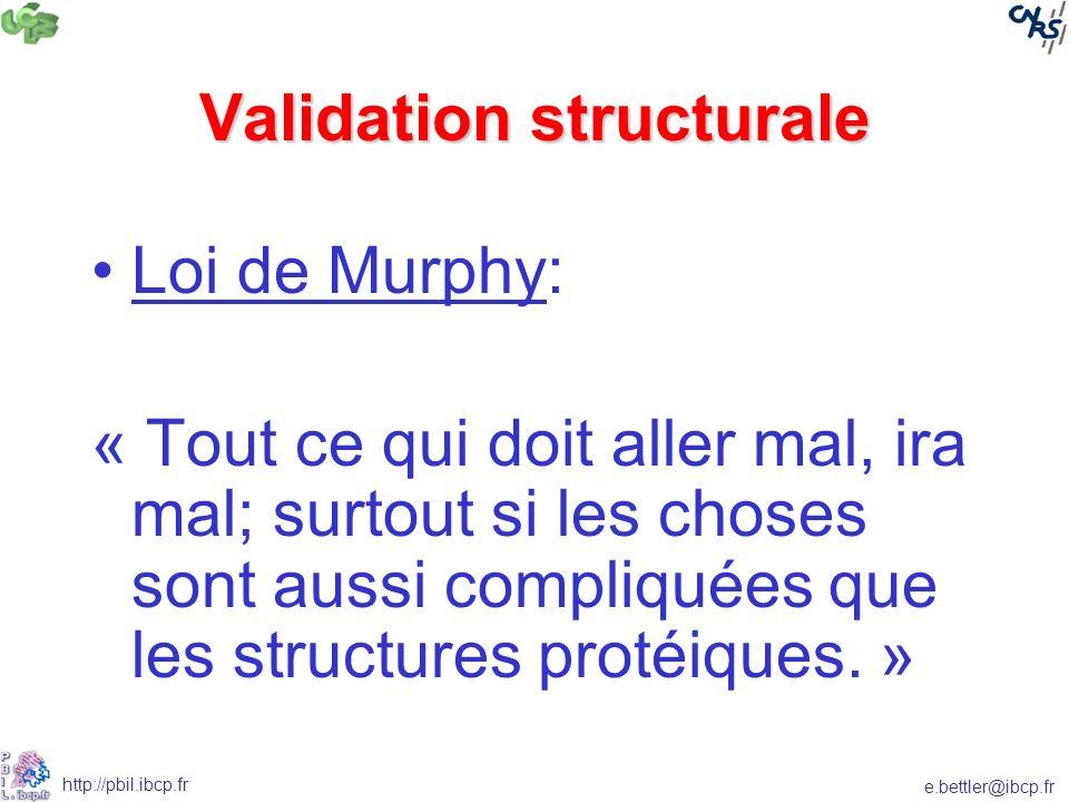 e.bettler@ibcp.fr http://pbil.ibcp.fr Validation structurale Loi de Murphy: « Tout ce qui doit aller mal, ira mal; surtout si les choses sont aussi compliquées que les structures protéiques.