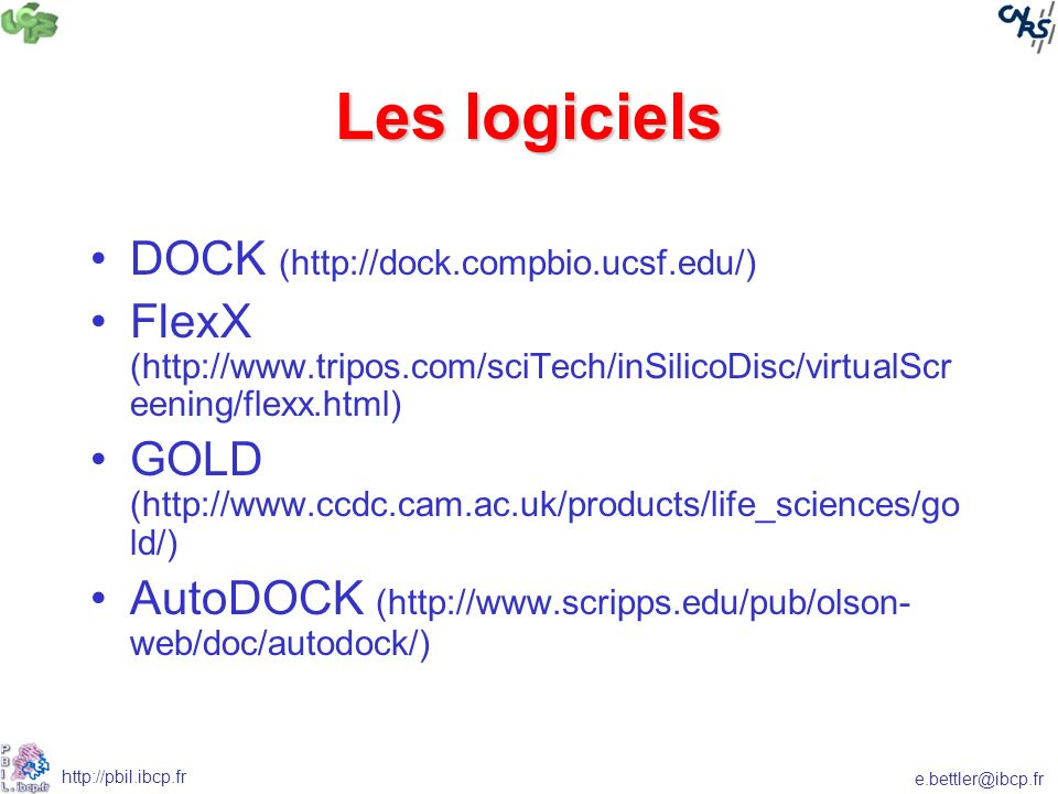 e.bettler@ibcp.fr http://pbil.ibcp.fr Les logiciels DOCK (http://dock.compbio.ucsf.edu/) FlexX (http://www.tripos.com/sciTech/inSilicoDisc/virtualScr eening/flexx.html) GOLD (http://www.ccdc.cam.ac.uk/products/life_sciences/go ld/) AutoDOCK (http://www.scripps.edu/pub/olson- web/doc/autodock/)