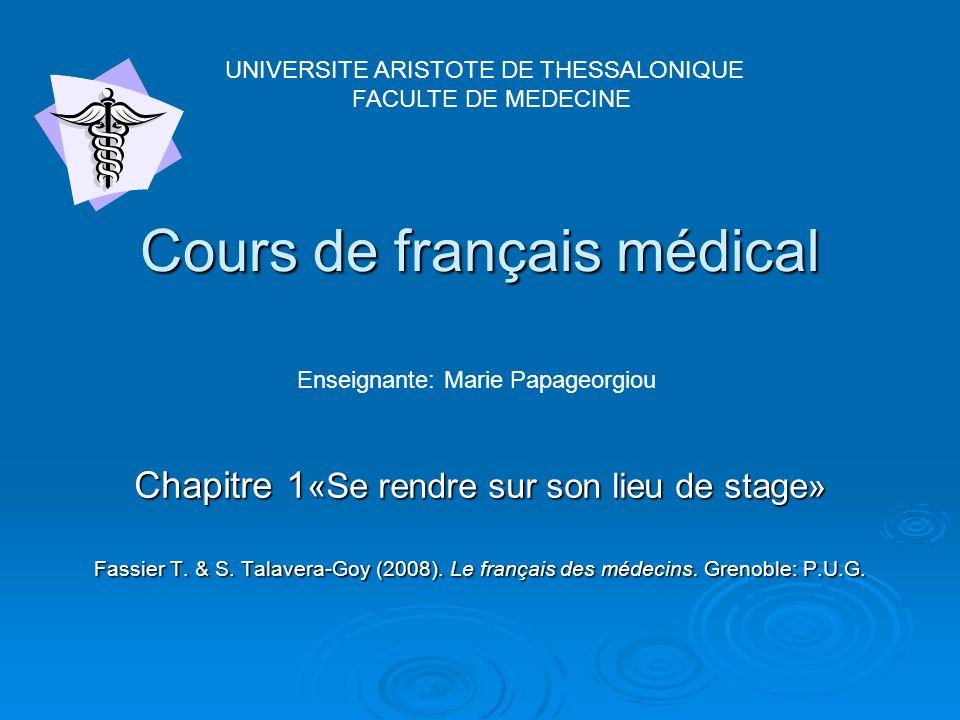 Cours de français médical Chapitre 1 «Se rendre sur son lieu de stage» Fassier T. & S. Talavera-Goy (2008). Le français des médecins. Grenoble: P.U.G.