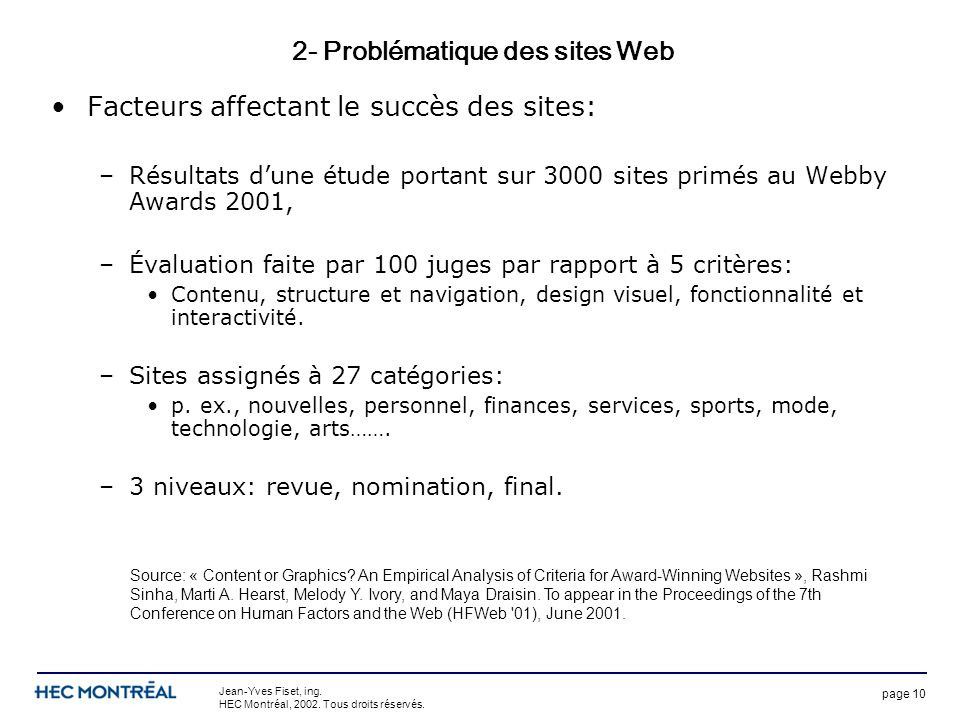 page 10 Jean-Yves Fiset, ing. HEC Montréal, 2002. Tous droits réservés. 2- Problématique des sites Web Facteurs affectant le succès des sites: –Résult