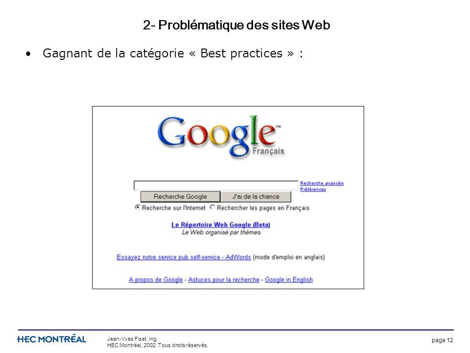 page 12 Jean-Yves Fiset, ing. HEC Montréal, 2002. Tous droits réservés. 2- Problématique des sites Web Gagnant de la catégorie « Best practices » :