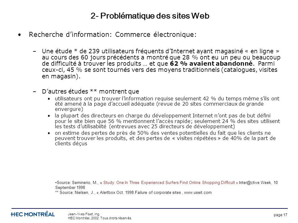 page 17 Jean-Yves Fiset, ing. HEC Montréal, 2002. Tous droits réservés. 2- Problématique des sites Web Recherche dinformation: Commerce électronique: