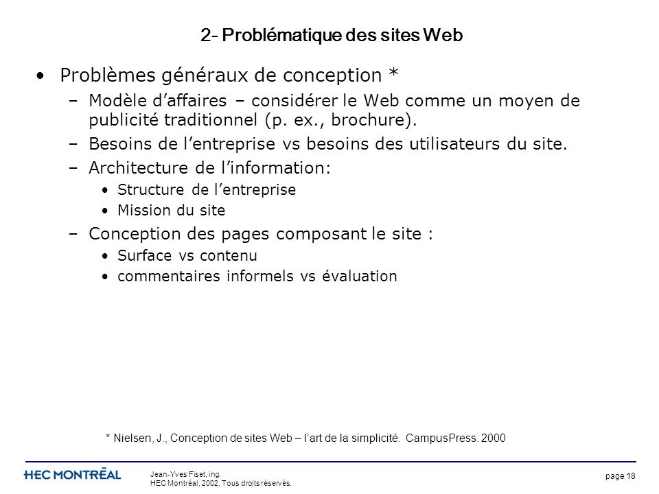 page 18 Jean-Yves Fiset, ing. HEC Montréal, 2002. Tous droits réservés. 2- Problématique des sites Web Problèmes généraux de conception * –Modèle daff