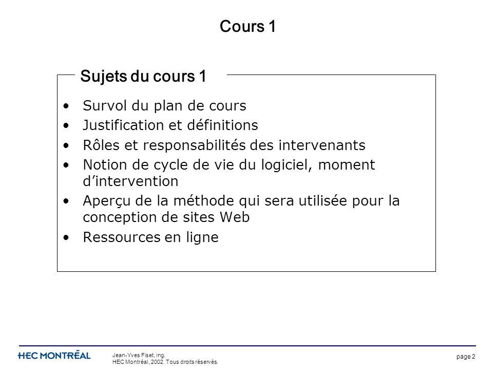page 2 Jean-Yves Fiset, ing. HEC Montréal, 2002. Tous droits réservés. Cours 1 Survol du plan de cours Justification et définitions Rôles et responsab