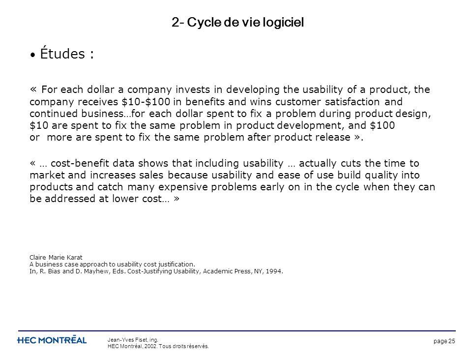 page 25 Jean-Yves Fiset, ing. HEC Montréal, 2002. Tous droits réservés. 2- Cycle de vie logiciel Études : « For each dollar a company invests in devel