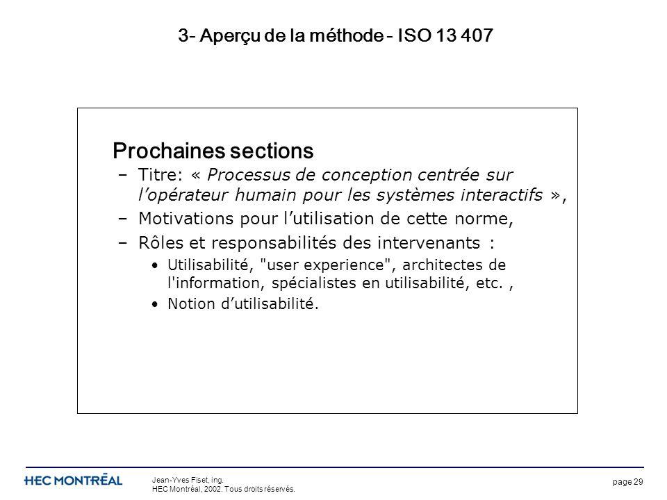 page 29 Jean-Yves Fiset, ing. HEC Montréal, 2002. Tous droits réservés. 3- Aperçu de la méthode - ISO 13 407 Survol –Titre: « Processus de conception