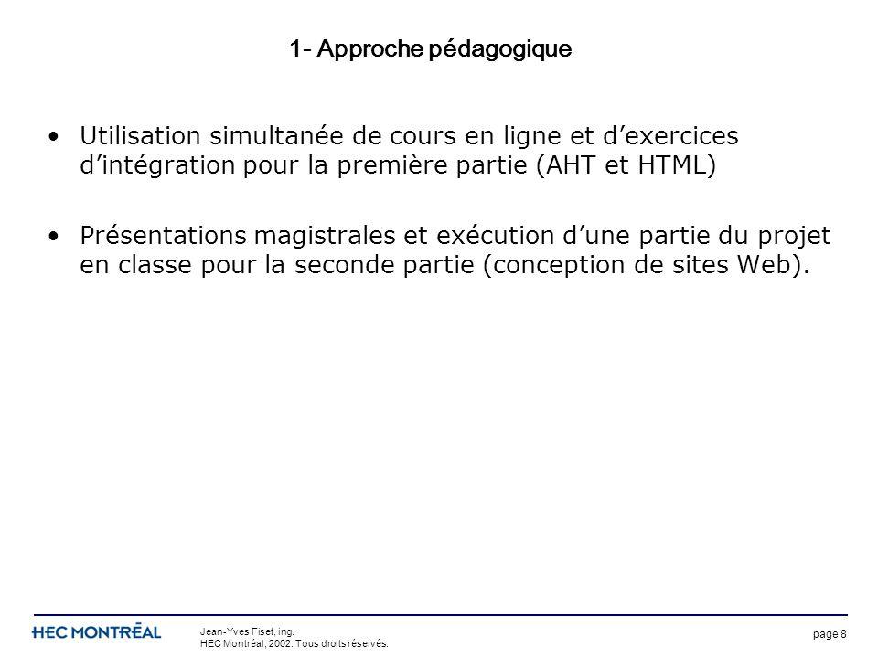 page 8 Jean-Yves Fiset, ing. HEC Montréal, 2002. Tous droits réservés. 1- Approche pédagogique Utilisation simultanée de cours en ligne et dexercices