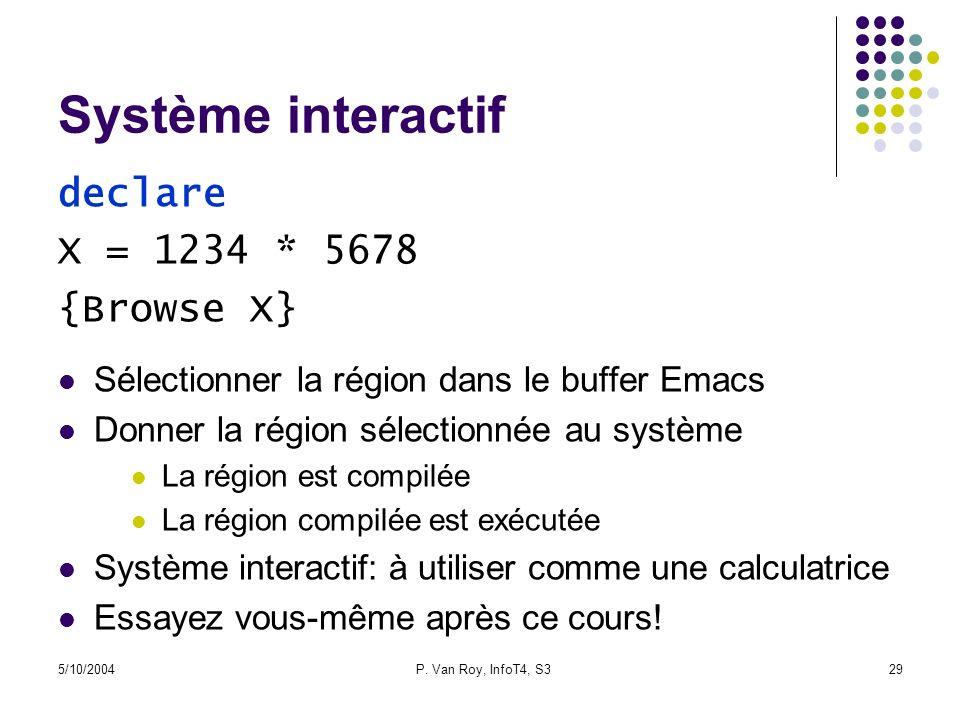 5/10/2004P. Van Roy, InfoT4, S329 Système interactif Sélectionner la région dans le buffer Emacs Donner la région sélectionnée au système La région es