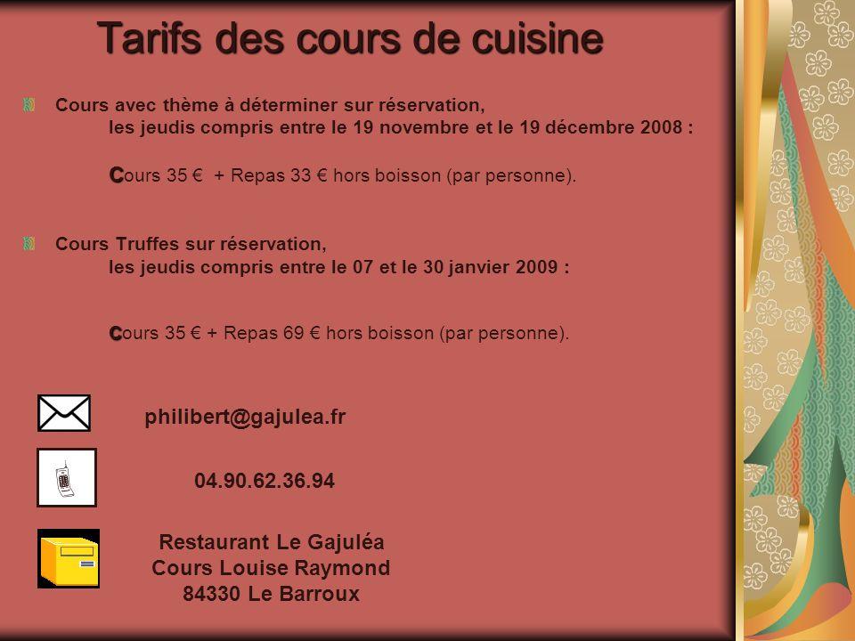 Tarifs des cours de cuisine Cours avec thème à déterminer sur réservation, les jeudis compris entre le 19 novembre et le 19 décembre 2008 : C C ours 35 + Repas 33 hors boisson (par personne).