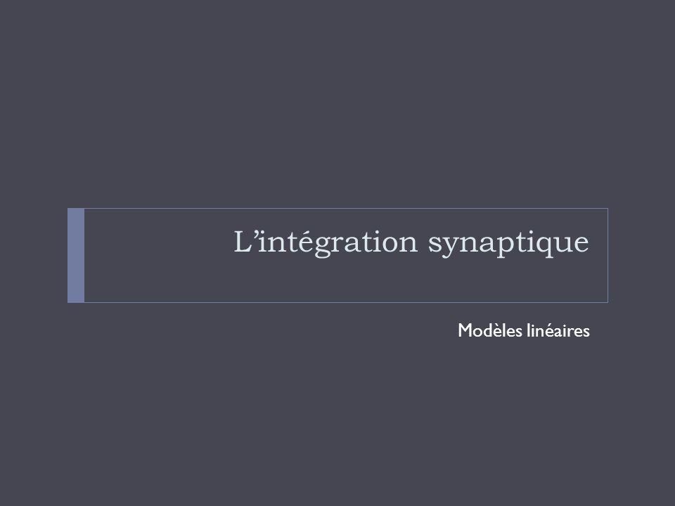 Lintégration synaptique Modèles linéaires