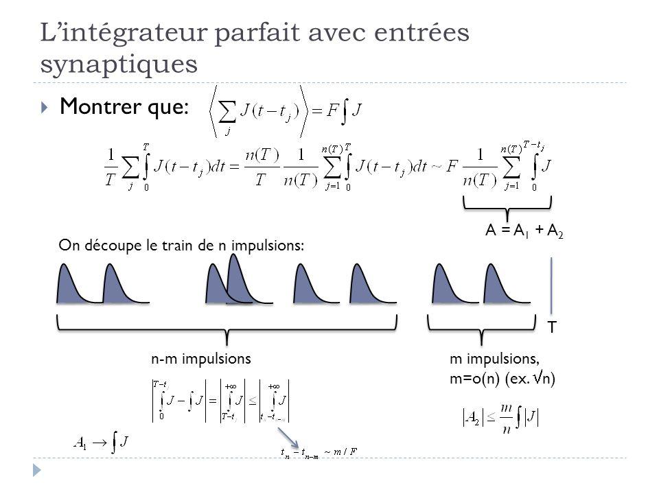 Lintégrateur parfait avec entrées synaptiques Montrer que: On découpe le train de n impulsions: T n-m impulsionsm impulsions, m=o(n) (ex.