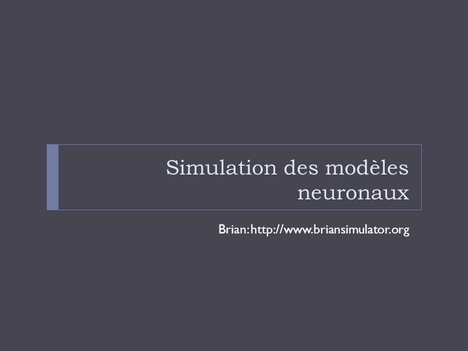 Simulation des modèles neuronaux Brian: http://www.briansimulator.org