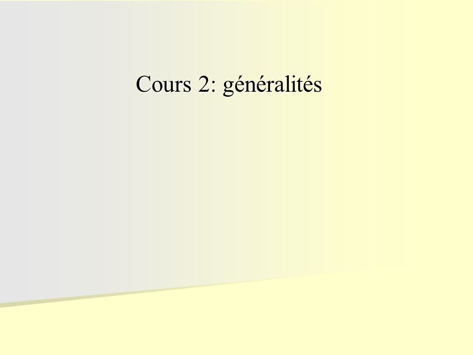 Cours 2: généralités