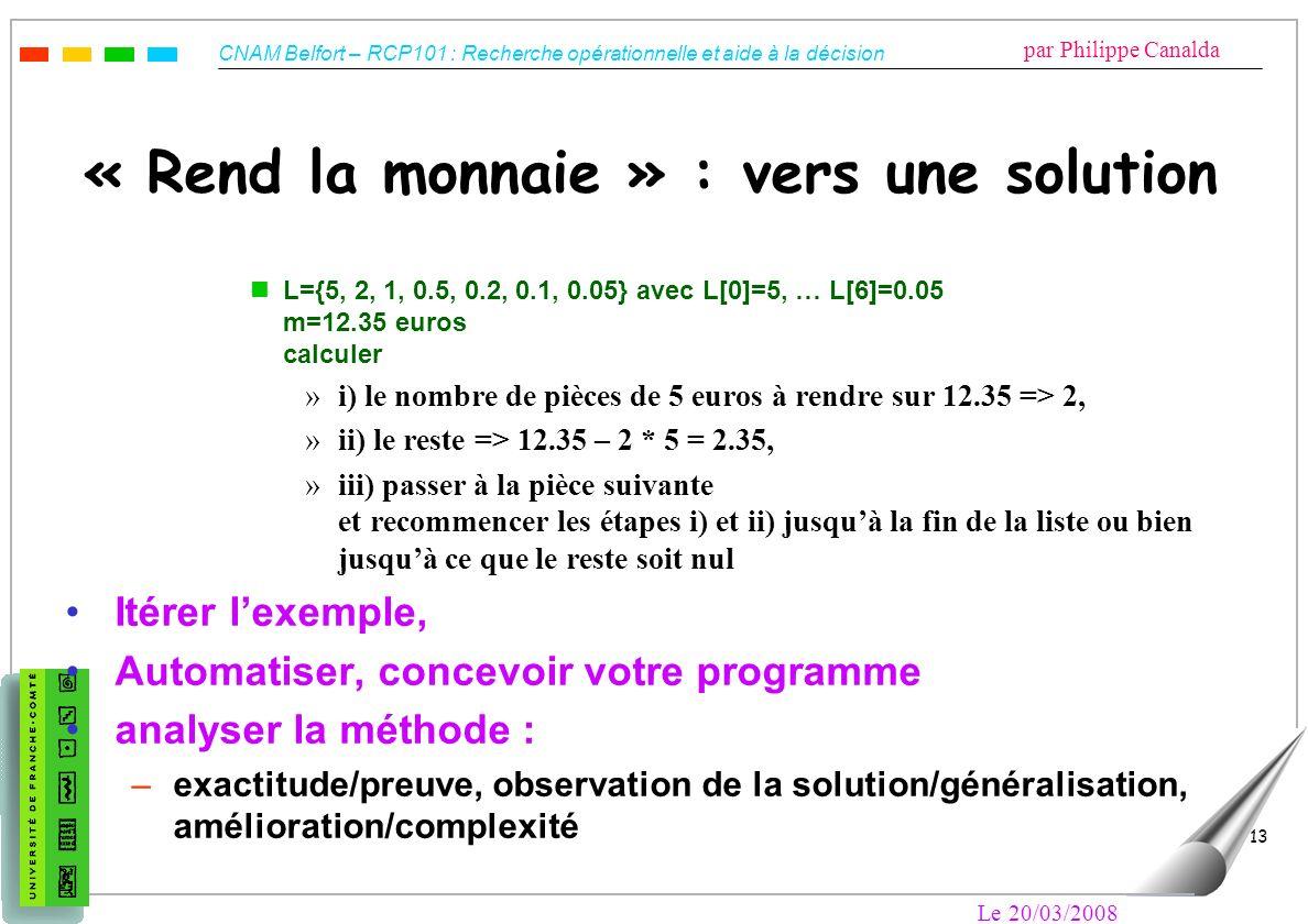 CNAM Belfort – RCP101 : Recherche opérationnelle et aide à la décision par Philippe Canalda Le 20/03/2008 13 « Rend la monnaie » : vers une solution n