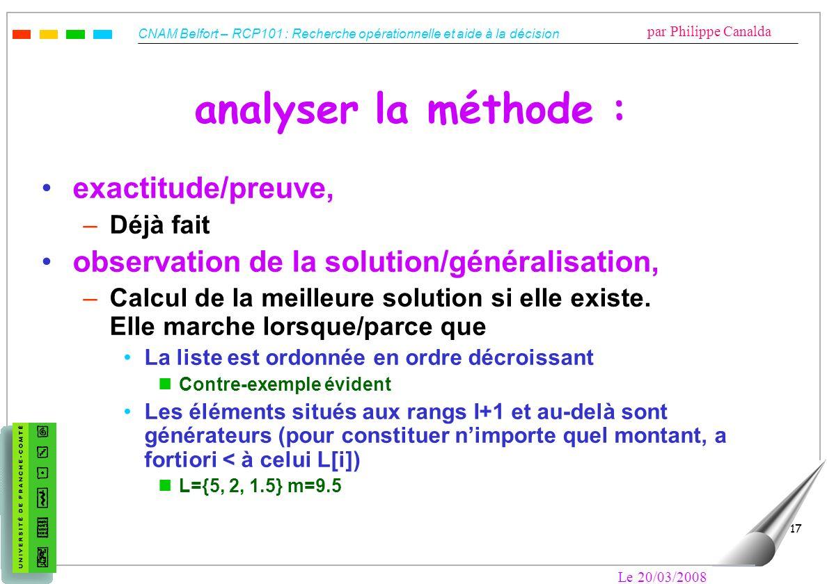 CNAM Belfort – RCP101 : Recherche opérationnelle et aide à la décision par Philippe Canalda Le 20/03/2008 17 analyser la méthode : exactitude/preuve,