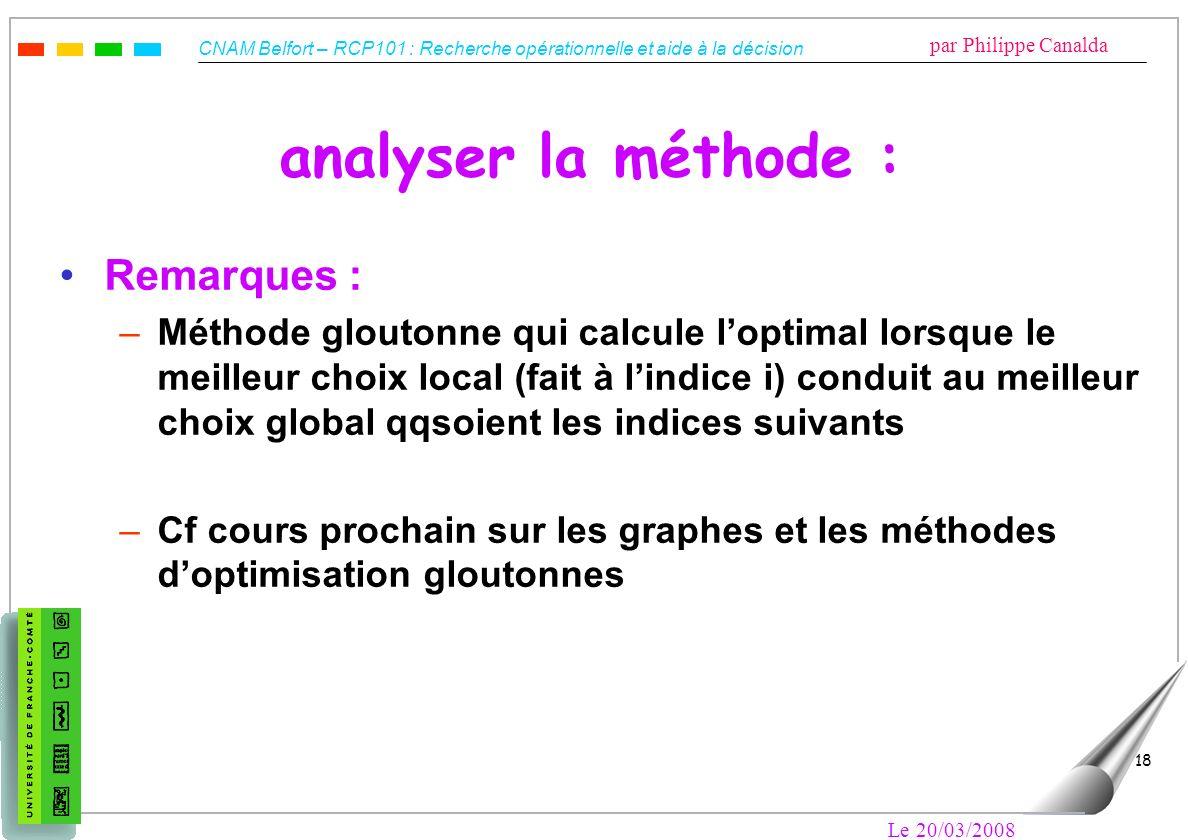 CNAM Belfort – RCP101 : Recherche opérationnelle et aide à la décision par Philippe Canalda Le 20/03/2008 18 analyser la méthode : Remarques : –Méthod