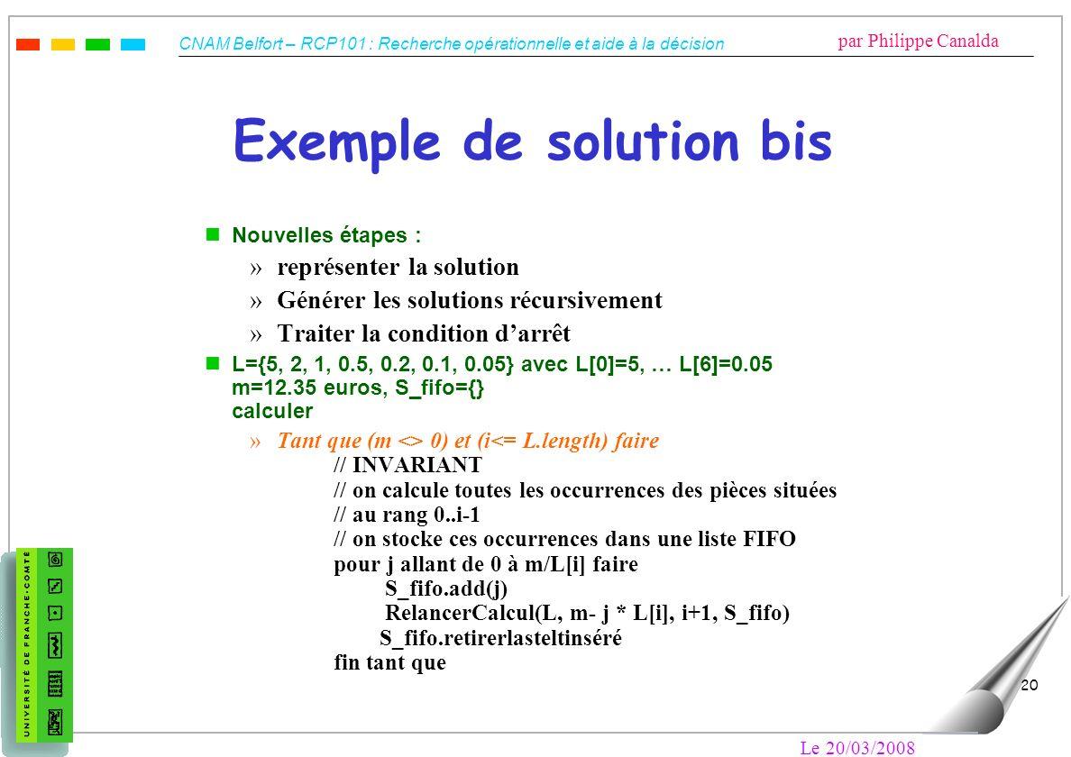 CNAM Belfort – RCP101 : Recherche opérationnelle et aide à la décision par Philippe Canalda Le 20/03/2008 20 Exemple de solution bis nNouvelles étapes