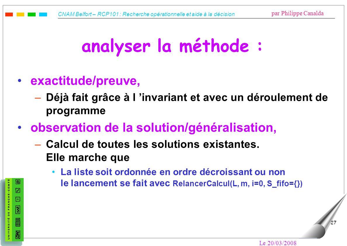 CNAM Belfort – RCP101 : Recherche opérationnelle et aide à la décision par Philippe Canalda Le 20/03/2008 27 analyser la méthode : exactitude/preuve,