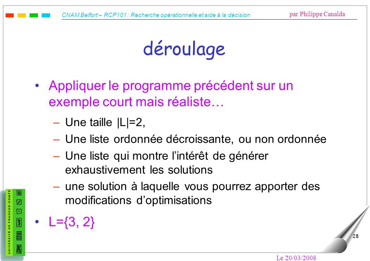 CNAM Belfort – RCP101 : Recherche opérationnelle et aide à la décision par Philippe Canalda Le 20/03/2008 28 déroulage Appliquer le programme précéden