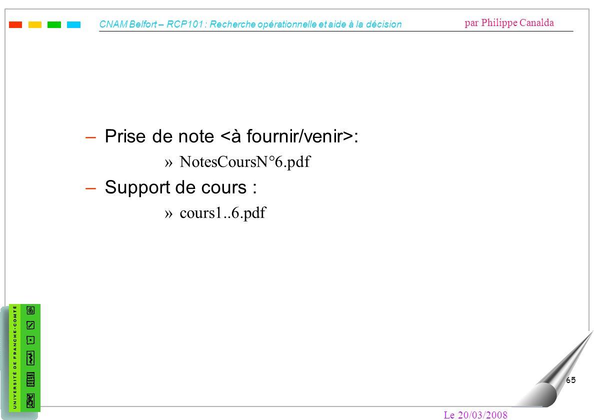 CNAM Belfort – RCP101 : Recherche opérationnelle et aide à la décision par Philippe Canalda Le 20/03/2008 65 –Prise de note : »NotesCoursN°6.pdf –Supp