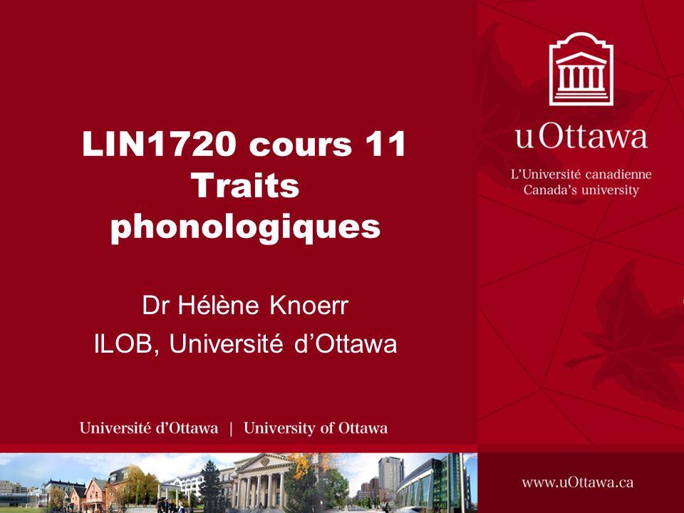 LIN1720 cours 11 Traits phonologiques Dr Hélène Knoerr ILOB, Université dOttawa