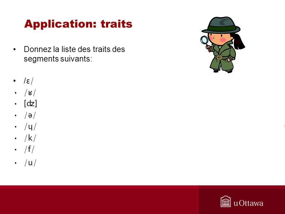 Application: traits Donnez la liste des traits des segments suivants: / ɛ/ /ʁ/ [ʣ] /ə/ /ɥ/ /k/ /f/ /u/