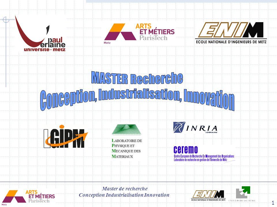 Master de recherche Conception Industrialisation Innovation 2 DOMAINE SCIENCES ET TECHNOLOGIE Mention « Conception Industrialisation pour le développement durable » Master M2 Spécialité « Conception, Industrialisation et Innovation »