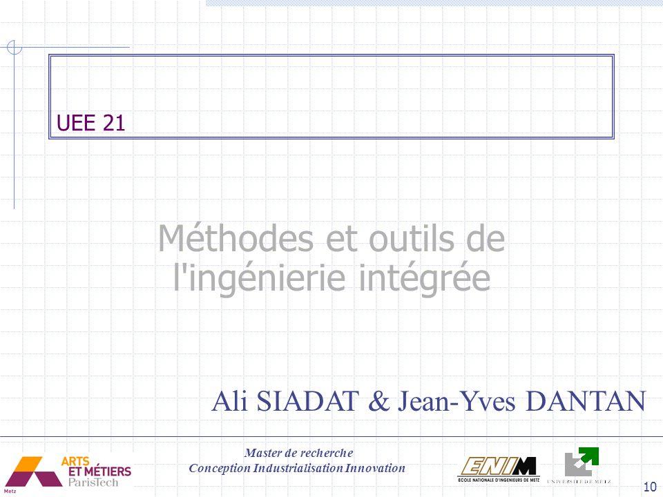 Master de recherche Conception Industrialisation Innovation 10 UEE 21 Méthodes et outils de l'ingénierie intégrée Ali SIADAT & Jean-Yves DANTAN