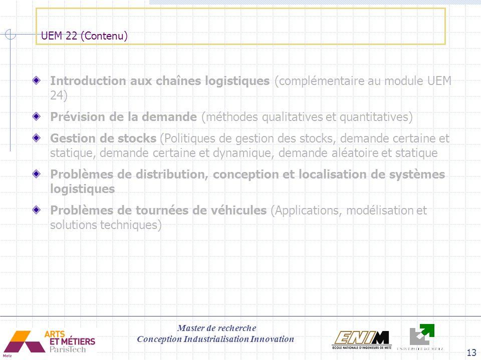 Master de recherche Conception Industrialisation Innovation 13 UEM 22 (Contenu) Introduction aux chaînes logistiques (complémentaire au module UEM 24)