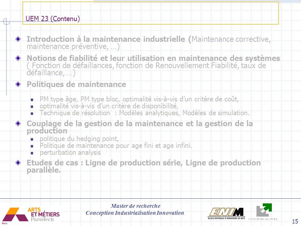 Master de recherche Conception Industrialisation Innovation 15 UEM 23 (Contenu) Introduction à la maintenance industrielle (Maintenance corrective, ma
