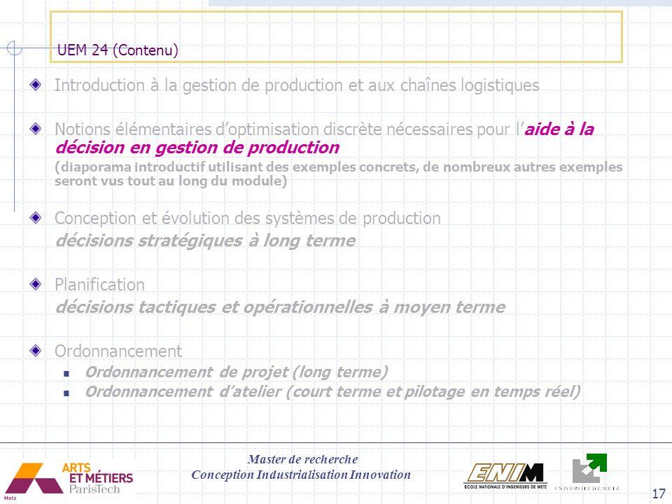Master de recherche Conception Industrialisation Innovation 17 UEM 24 (Contenu) Introduction à la gestion de production et aux chaînes logistiques Not