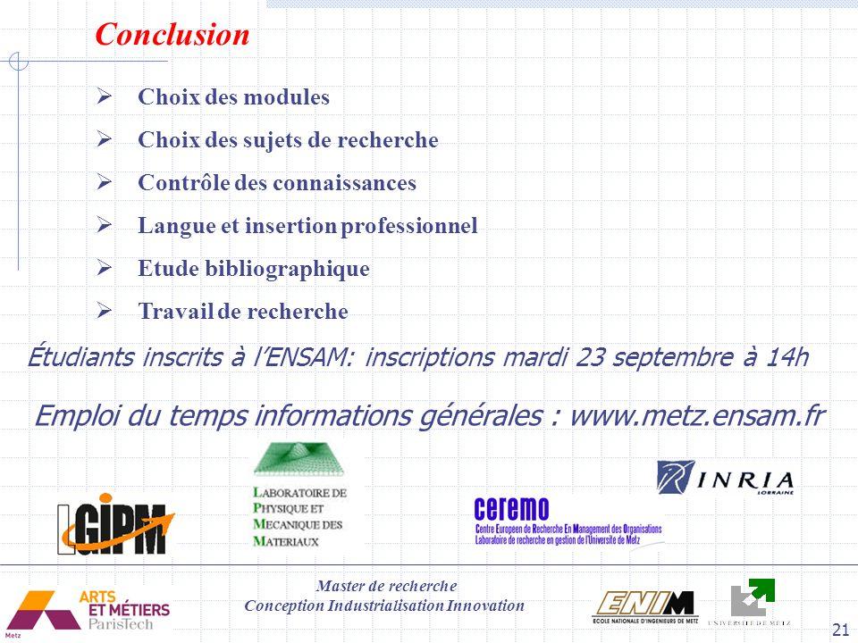 Master de recherche Conception Industrialisation Innovation 21 Conclusion Choix des modules Choix des sujets de recherche Contrôle des connaissances L