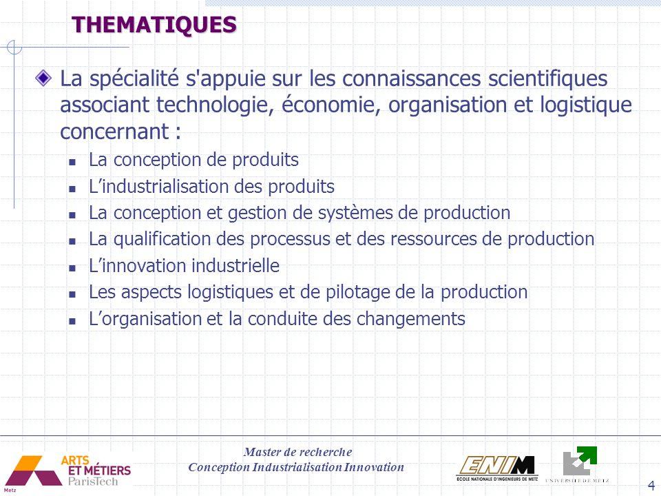 Master de recherche Conception Industrialisation Innovation 4THEMATIQUES La spécialité s'appuie sur les connaissances scientifiques associant technolo