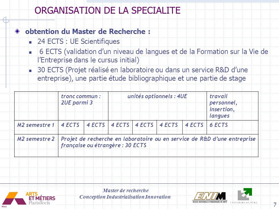 Master de recherche Conception Industrialisation Innovation 7 ORGANISATION DE LA SPECIALITE obtention du Master de Recherche : 24 ECTS : UE Scientifiq