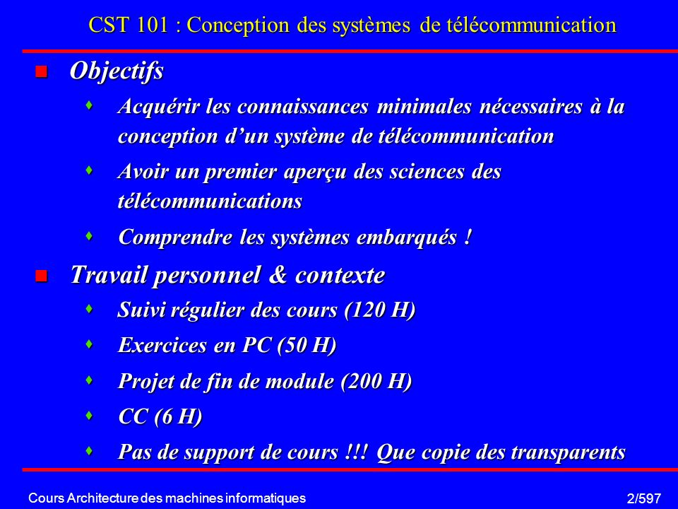 Cours Architecture des machines informatiques 53/597 Structure interne: Instruction Unit Fetch Unit La FU, va lire, en mémoire cache les instructions.