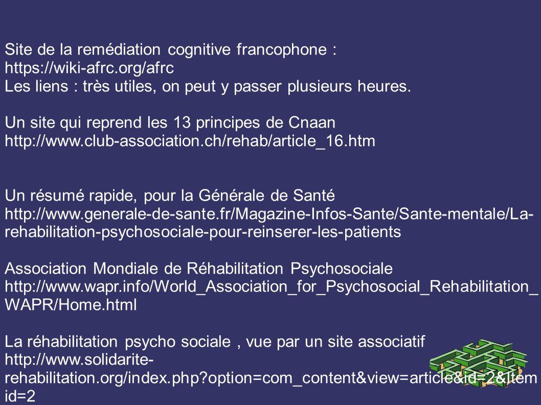 Site de la remédiation cognitive francophone : https://wiki-afrc.org/afrc Les liens : très utiles, on peut y passer plusieurs heures.