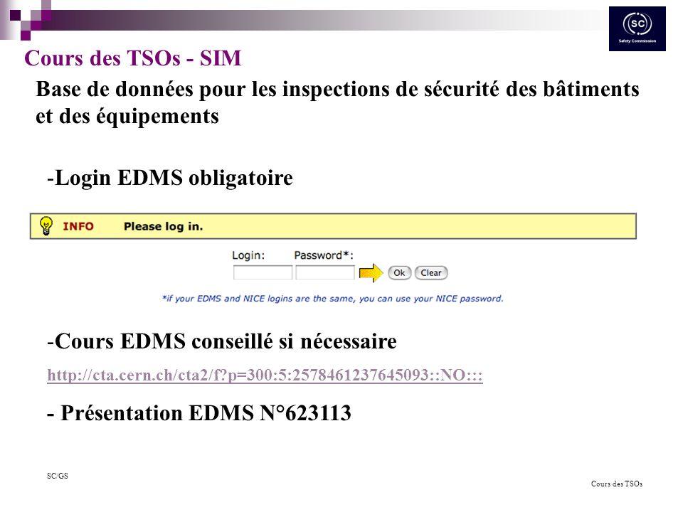Cours des TSOs SC/GS Cours des TSOs - SIM Base de données pour les inspections de sécurité des bâtiments et des équipements -Login EDMS obligatoire -C