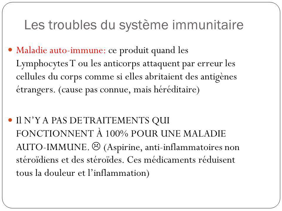 Les troubles du système immunitaire Maladie auto-immune: ce produit quand les Lymphocytes T ou les anticorps attaquent par erreur les cellules du corp