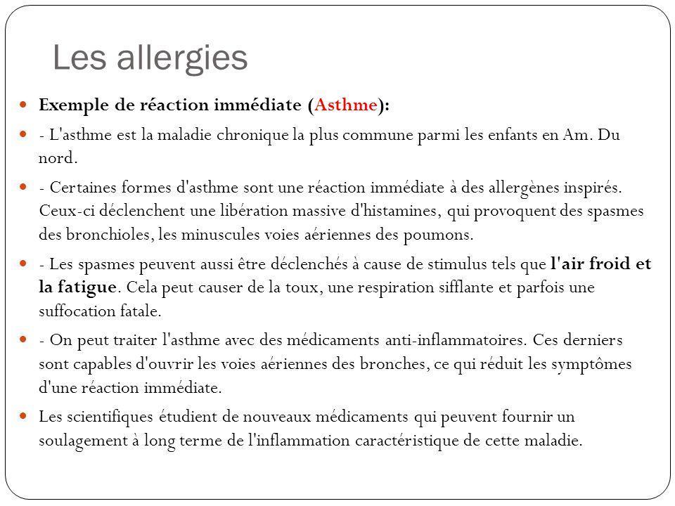 Les allergies Exemple de réaction immédiate (Asthme): - L'asthme est la maladie chronique la plus commune parmi les enfants en Am. Du nord. - Certaine