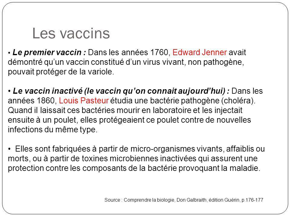 Les vaccins Source : Comprendre la biologie, Don Galbraith, édition Guérin, p.176-177 Le premier vaccin : Dans les années 1760, Edward Jenner avait dé