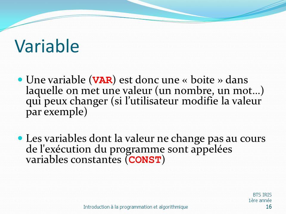 Variable Une variable ( VAR ) est donc une « boite » dans laquelle on met une valeur (un nombre, un mot…) qui peux changer (si lutilisateur modifie la