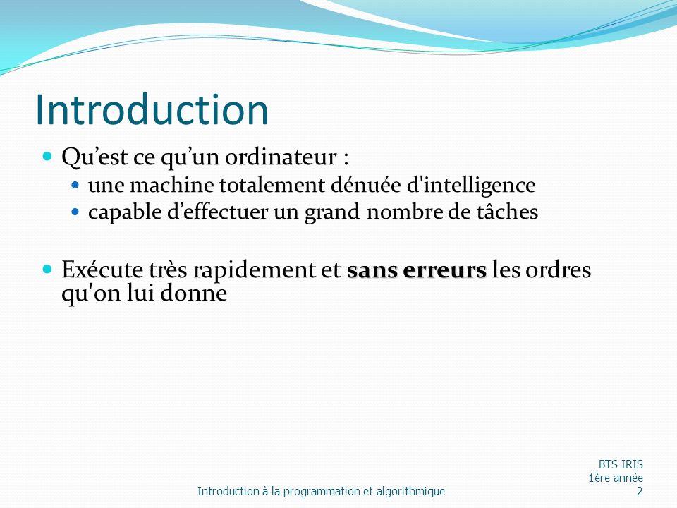 Introduction Quest ce quun ordinateur : une machine totalement dénuée d'intelligence capable deffectuer un grand nombre de tâches sans erreurs Exécute
