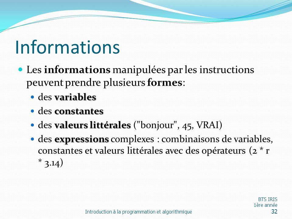 Informations Les informations manipulées par les instructions peuvent prendre plusieurs formes: variables des variables constantes des constantes vale