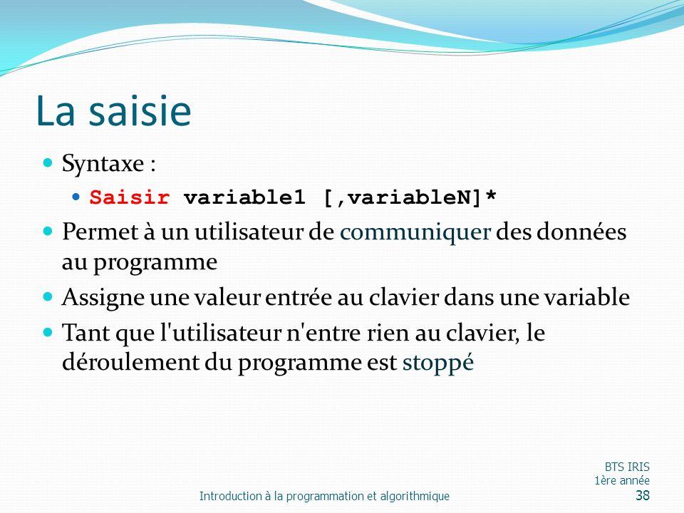 La saisie Syntaxe : Saisir variable1 [,variableN]* Permet à un utilisateur de communiquer des données au programme Assigne une valeur entrée au clavie