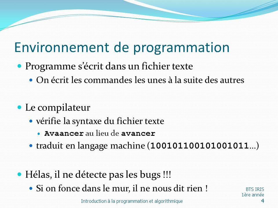 Environnement de programmation Programme sécrit dans un fichier texte On écrit les commandes les unes à la suite des autres Le compilateur vérifie la