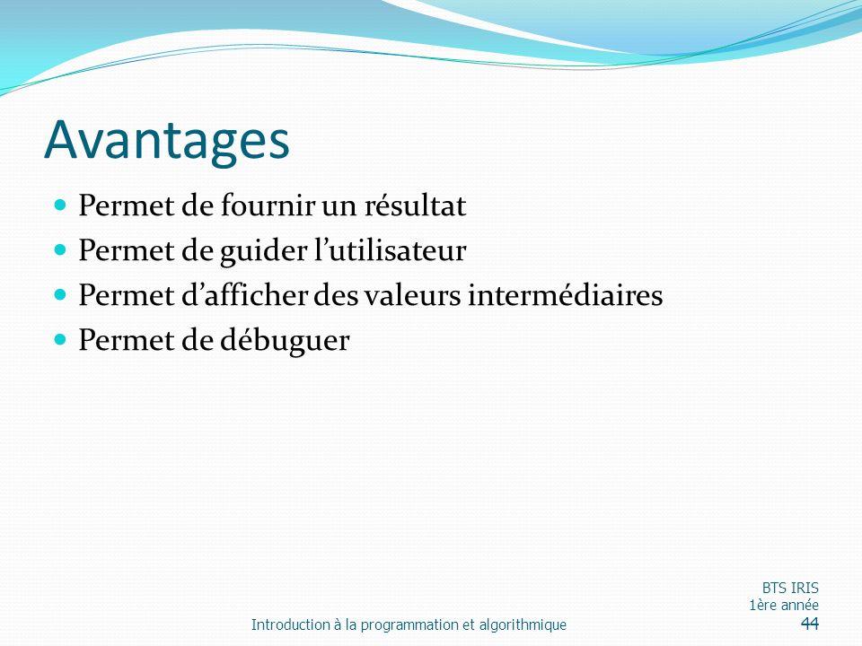 Avantages Permet de fournir un résultat Permet de guider lutilisateur Permet dafficher des valeurs intermédiaires Permet de débuguer Introduction à la