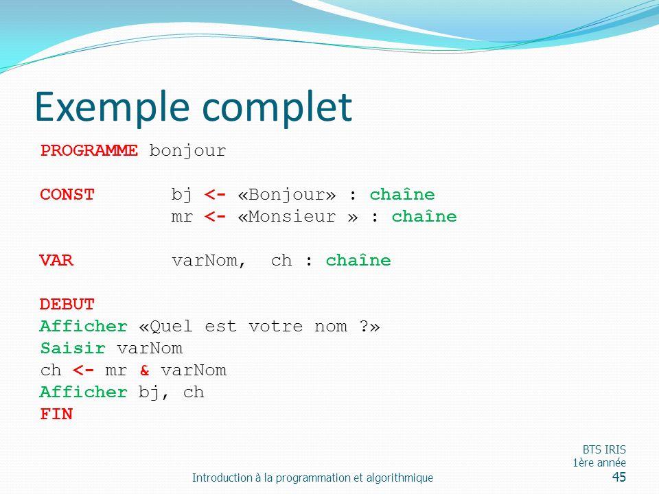 Exemple complet PROGRAMME bonjour CONSTbj <- «Bonjour» : chaîne mr <- «Monsieur » : chaîne VARvarNom, ch : chaîne DEBUT Afficher «Quel est votre nom ?