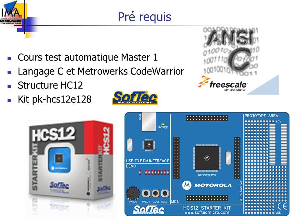 3 Pré requis Cours test automatique Master 1 Langage C et Metrowerks CodeWarrior Structure HC12 Kit pk-hcs12e128